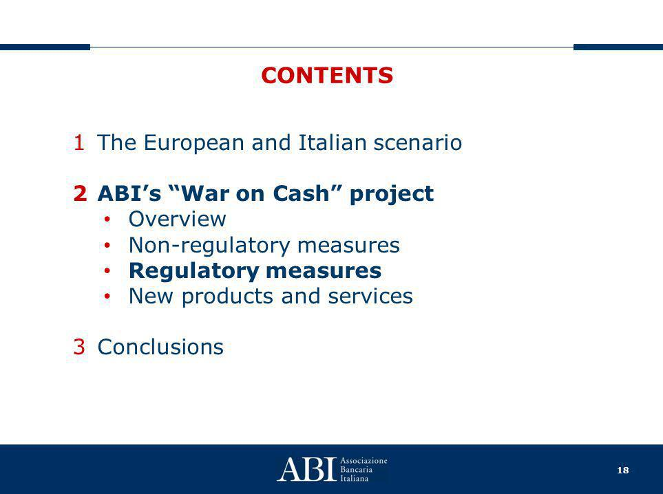 18 CONTENTS 1The European and Italian scenario 2ABI's War on Cash project Overview Non-regulatory measures Regulatory measures New products and services 3Conclusions