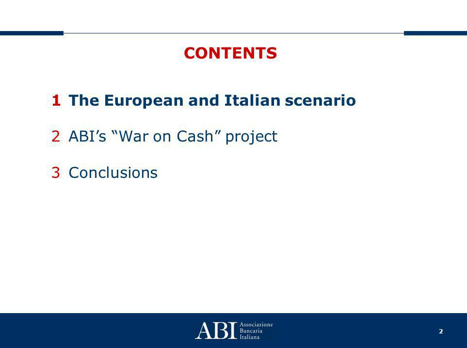 "2 CONTENTS 1The European and Italian scenario 2ABI's ""War on Cash"" project 3Conclusions"