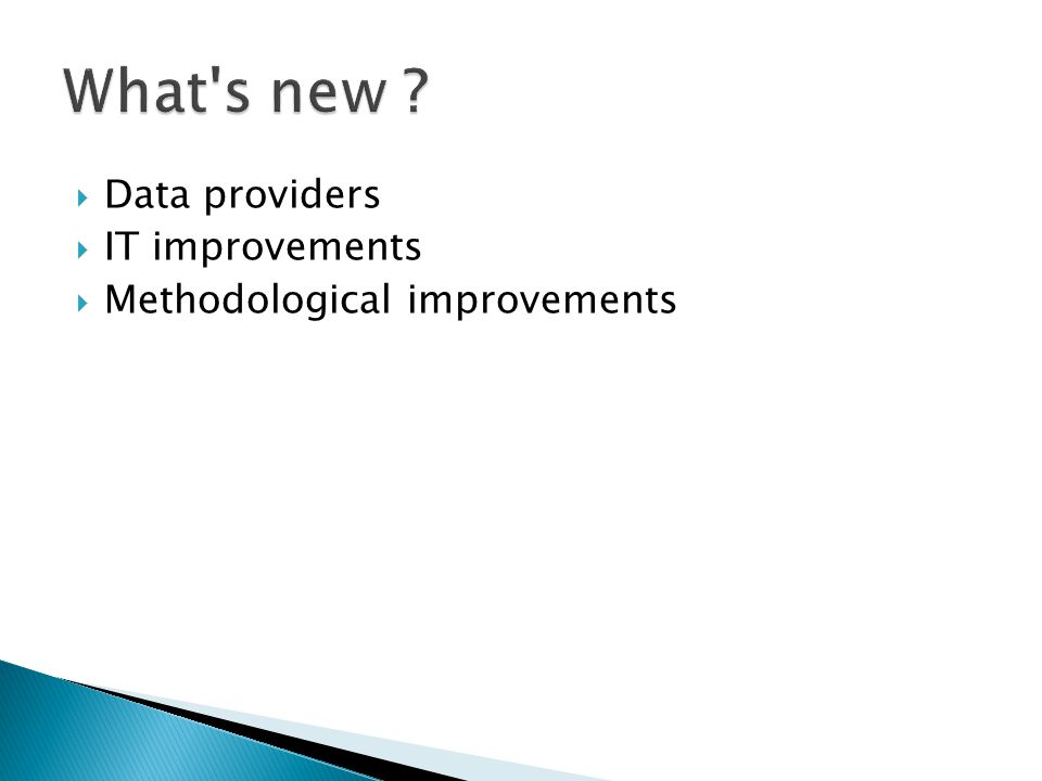  Data providers  IT improvements  Methodological improvements