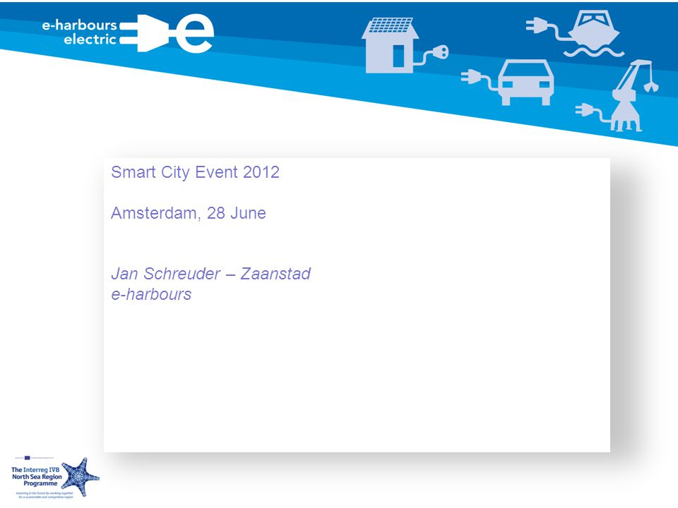 Smart City Event 2012 Amsterdam, 28 June Jan Schreuder – Zaanstad e-harbours