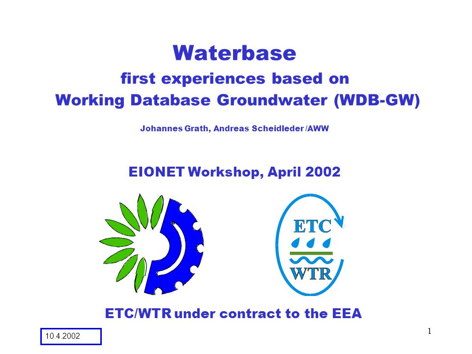10.4.2002 2 Waterbase n first experiences based on Working Database Groundwater (WDB-GW) l contents of WDB-GW 9 GW-body description 9 number and type of sampling sites within GW-body 9 quality data (aggregated and disaggregated data) l features (presented interactiv by WDB-GW) 9 online access for NRCs (update and validation) 9 defined interface for data exchange 9 logfiles (with comments e.g.