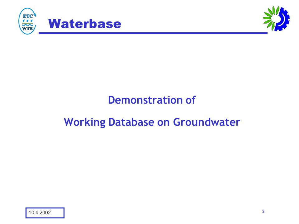 10.4.2002 3 Waterbase Demonstration of Working Database on Groundwater