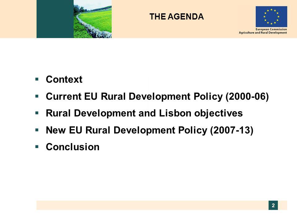2  Context  Current EU Rural Development Policy (2000-06)  Rural Development and Lisbon objectives  New EU Rural Development Policy (2007-13)  Co