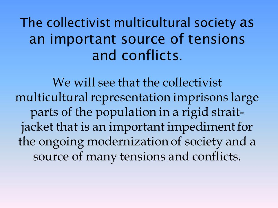 The collectivist multicultural society as an important source of tensions and conflicts.