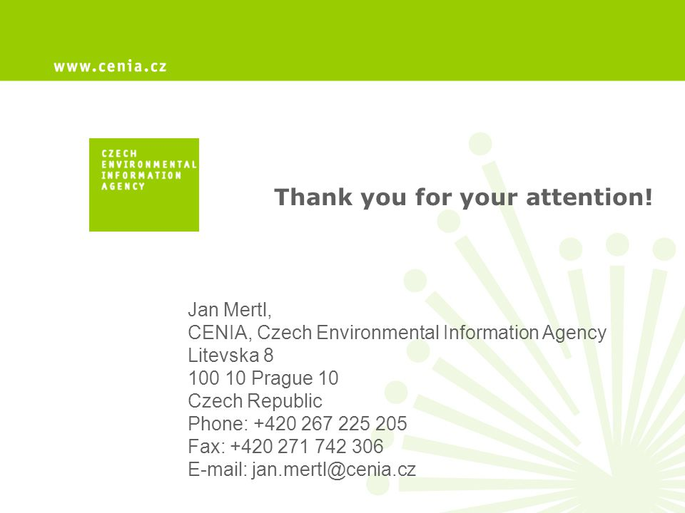 Jan Mertl, CENIA, Czech Environmental Information Agency Litevska 8 100 10 Prague 10 Czech Republic Phone: +420 267 225 205 Fax: +420 271 742 306 E-mail: jan.mertl@cenia.cz Thank you for your attention!