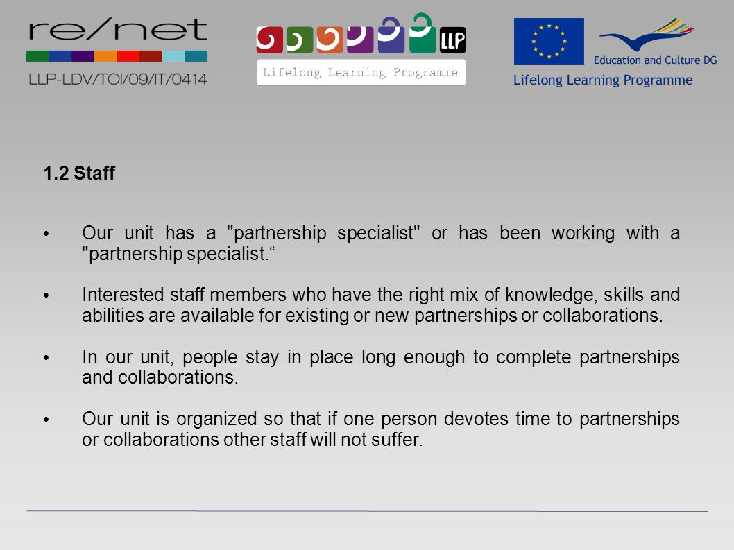1.2 Staff Our unit has a partnership specialist or has been working with a partnership specialist. Interested staff members who have the right mix of knowledge, skills and abilities are available for existing or new partnerships or collaborations.