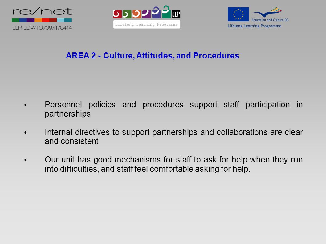 AREA 2 - Culture, Attitudes, and Procedures Personnel policies and procedures support staff participation in partnerships Internal directives to suppo