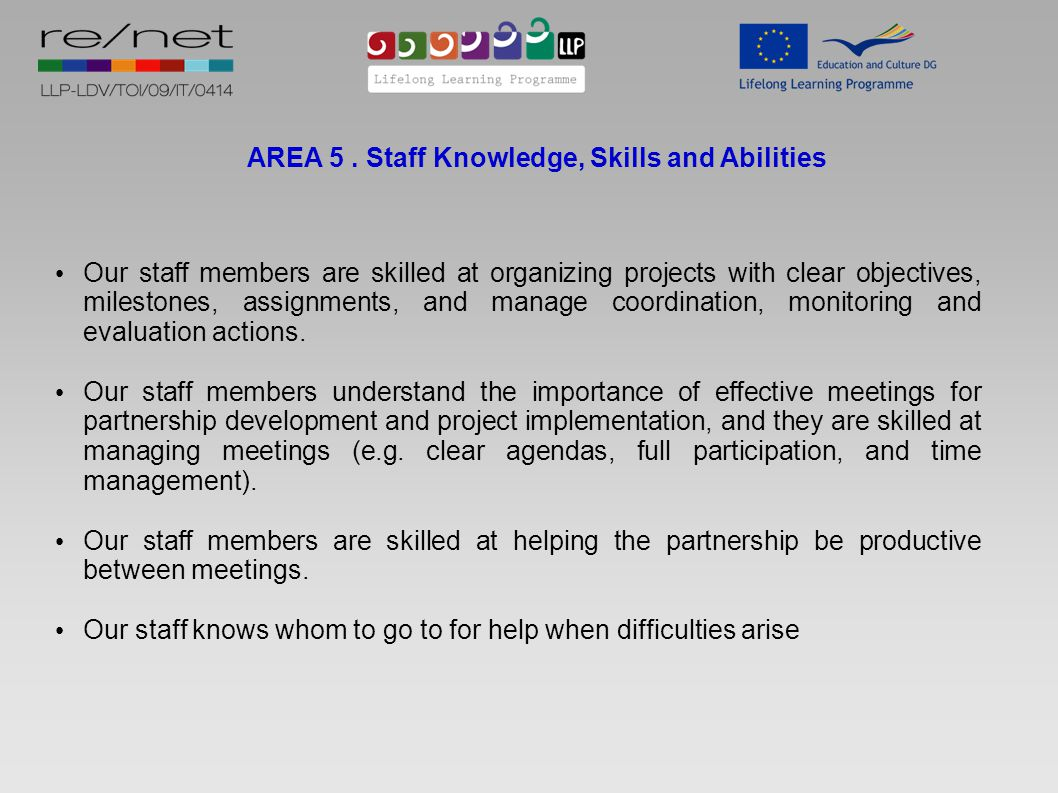 AREA 5. Staff Knowledge, Skills and Abilities Our staff members are skilled at organizing projects with clear objectives, milestones, assignments, and
