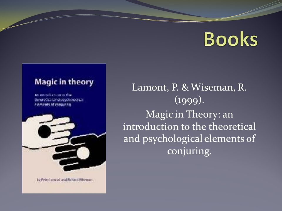 Lamont, P. & Wiseman, R. (1999). Magic in Theory: an introduction to the theoretical and psychological elements of conjuring.