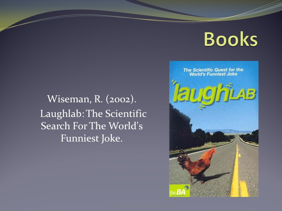 Wiseman, R. (2002). Laughlab: The Scientific Search For The World's Funniest Joke.