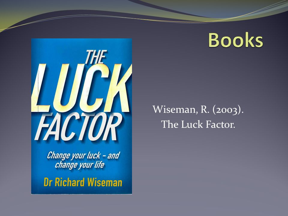 Wiseman, R. (2003). The Luck Factor.