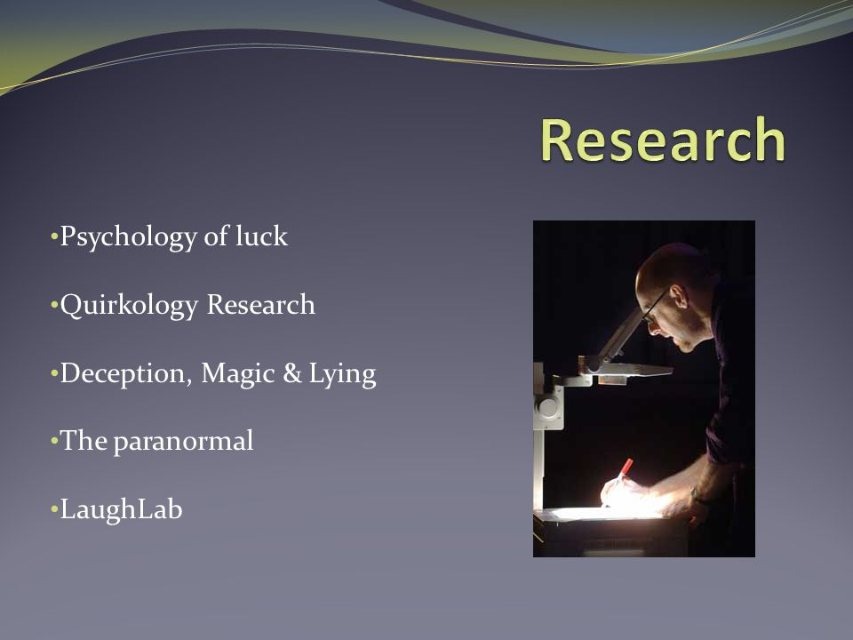 Psychology of luck Quirkology Research Deception, Magic & Lying The paranormal LaughLab