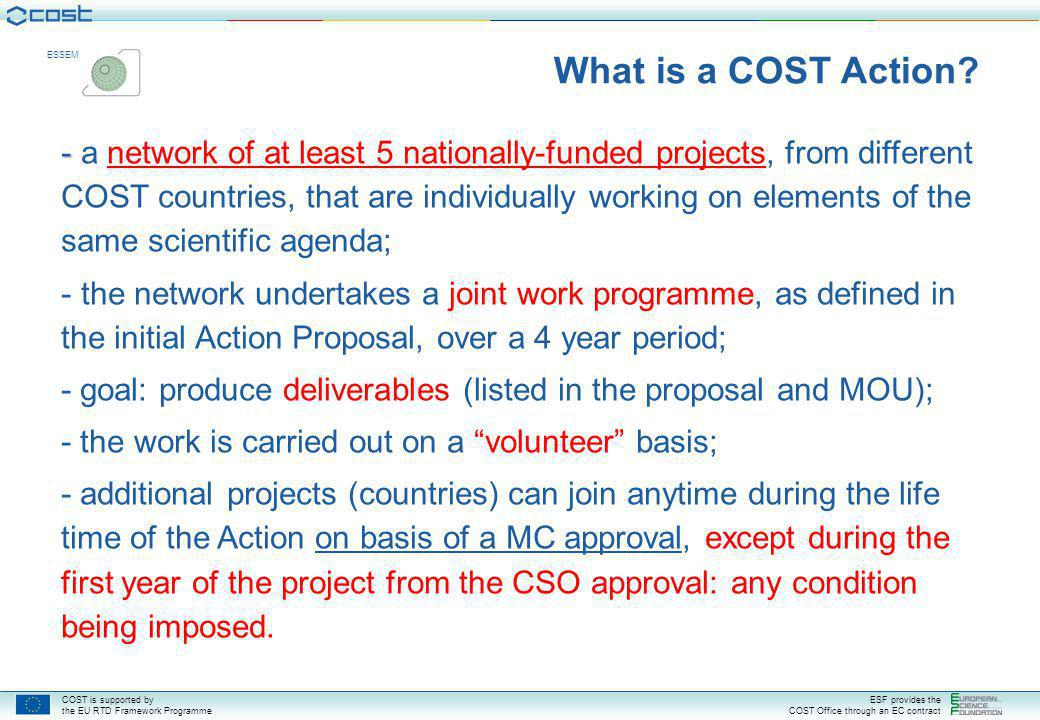 COST is supported by the EU RTD Framework Programme ESF provides the COST Office through an EC contract ESSEM What is a COST Action.