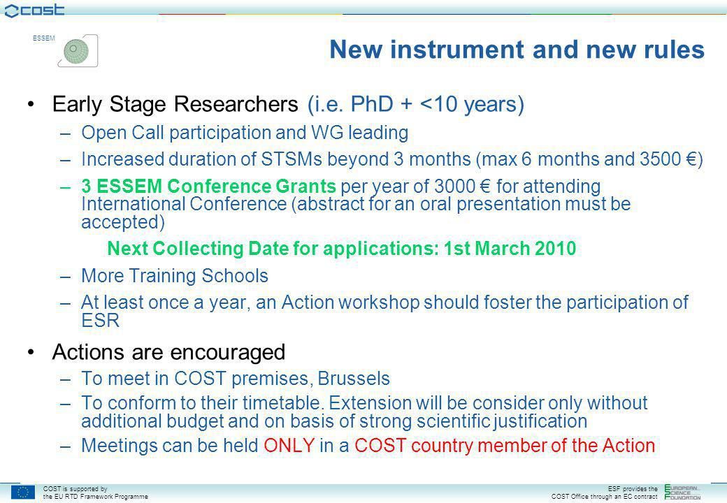 COST is supported by the EU RTD Framework Programme ESF provides the COST Office through an EC contract ESSEM New instrument and new rules Early Stage Researchers (i.e.