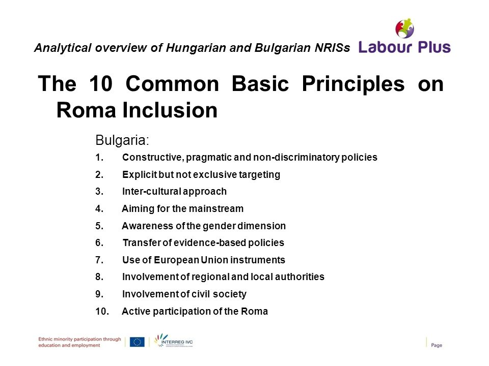 The 10 Common Basic Principles on Roma Inclusion Analytical overview of Hungarian and Bulgarian NRISs Bulgaria: 1. Constructive, pragmatic and non-dis