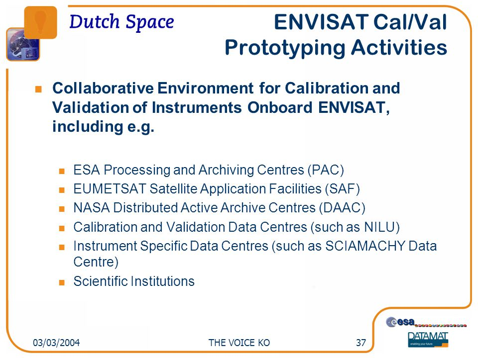 THE VOICE KO3703/03/2004 ENVISAT Cal/Val Prototyping Activities Collaborative Environment for Calibration and Validation of Instruments Onboard ENVISAT, including e.g.