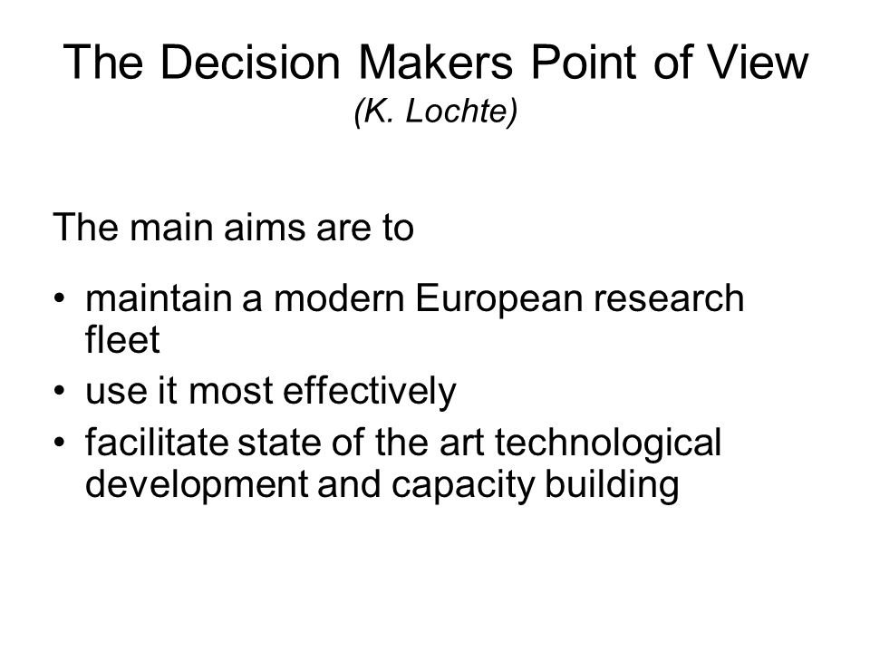 The Decision Makers Point of View (K. Lochte) The main aims are to maintain a modern European research fleet use it most effectively facilitate state