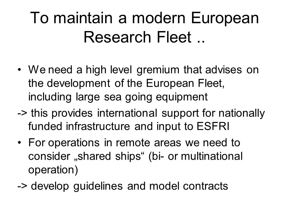 To maintain a modern European Research Fleet.. We need a high level gremium that advises on the development of the European Fleet, including large sea
