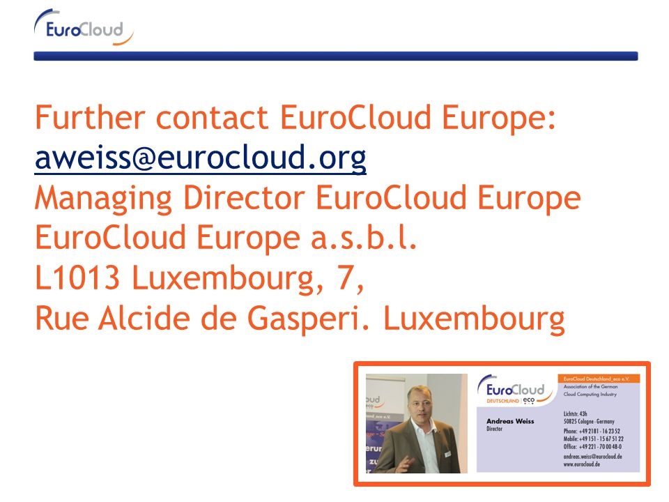 Further contact EuroCloud Europe: aweiss@eurocloud.org Managing Director EuroCloud Europe EuroCloud Europe a.s.b.l. L1013 Luxembourg, 7, Rue Alcide de