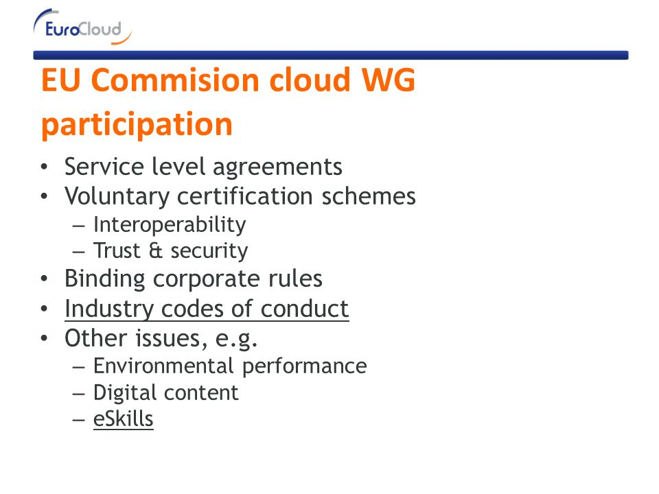 EU Commision cloud WG participation Service level agreements Voluntary certification schemes – Interoperability – Trust & security Binding corporate r