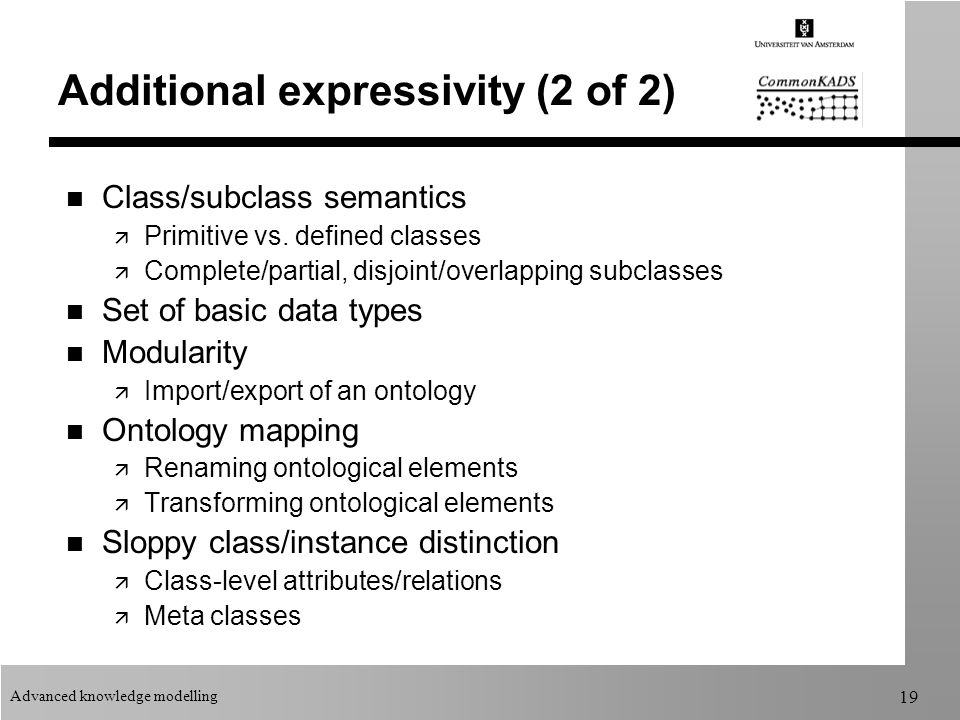 Advanced knowledge modelling 19 Additional expressivity (2 of 2) n Class/subclass semantics ä Primitive vs.