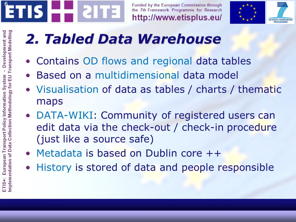 ETIS+: European Transport Policy Information System - Development and Implementation of Data Collection Methodology for EU Transport Modelling Funded by the European Commission through the 7th Framework Programme for Research http://www.etisplus.eu/ Editing table data: check-out-check-in mechanism 7 1.