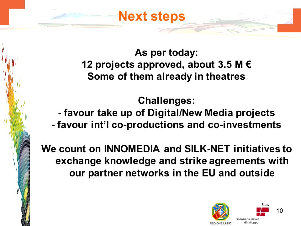 99 End of pilot phase At the end of the pilot phase (Sep 2007): 5 projects approved for an investment of 2M € Plafond reserved to AudioVisual fund about 7M € 3 identified and formally defined subcategories: movies, audiovisual works, first works