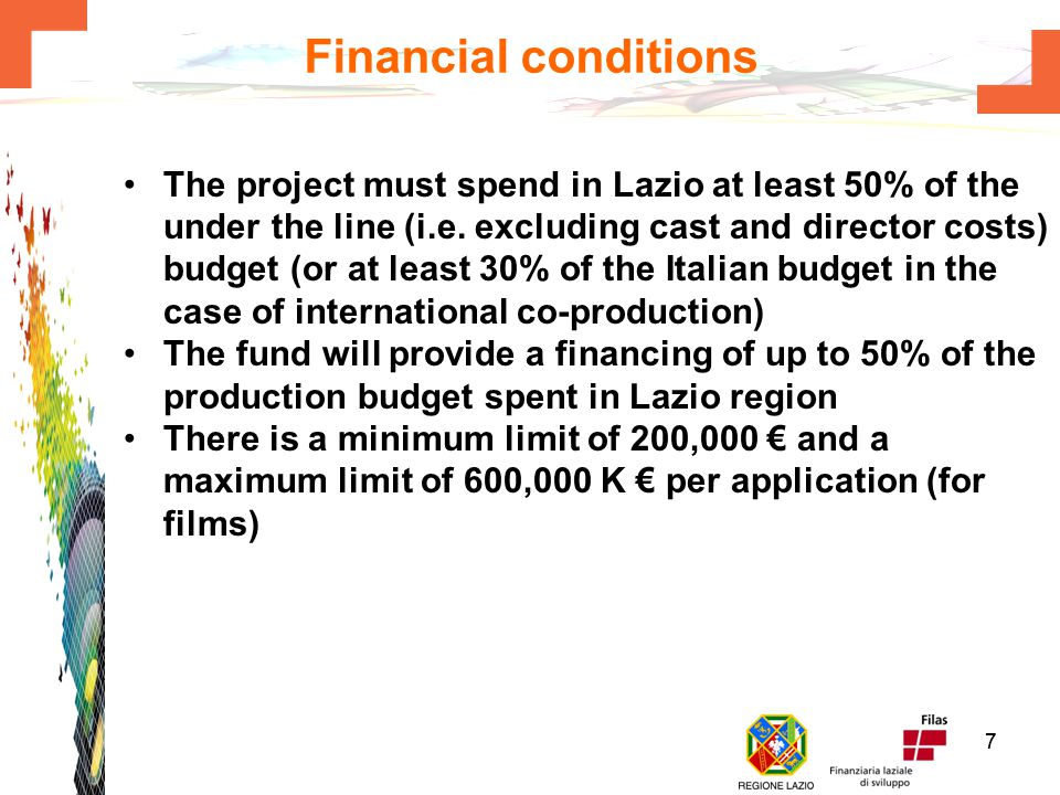 66 Key evaluation criteria Strength of technical and artistic cast Potential for territorial promotion of the Lazio region Potential for critical acclaim Potential for commercial success Track record of filmmaker/company and his/her/its growth potential Track record of the foreign co-producer(s), if applicable Extent of financial share by applicant(s) Extent of budget spent in Lazio Extent of Lazio manpower and skills involved in the project