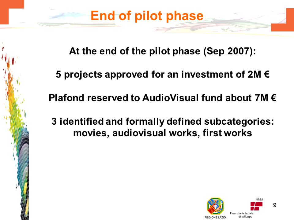 88 Some background about the fund Born as a specialisation of a VC regional fund established in 2001 Opened to AV financing in a pilot phase in Septem