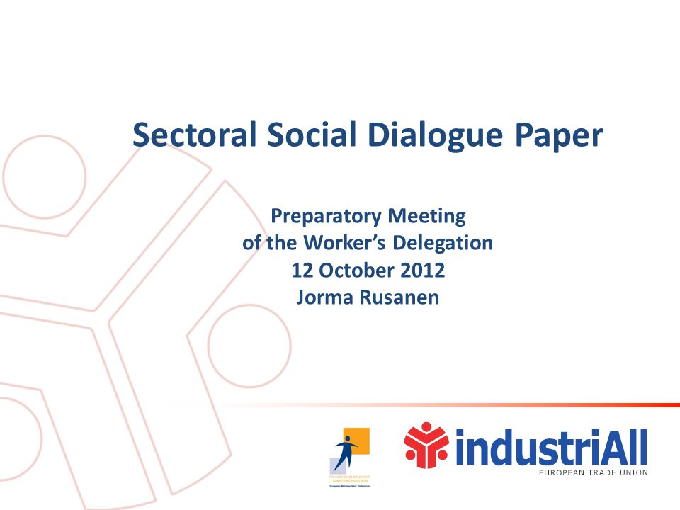 Sectoral Social Dialogue Paper Preparatory Meeting of the Worker's Delegation 12 October 2012 Jorma Rusanen