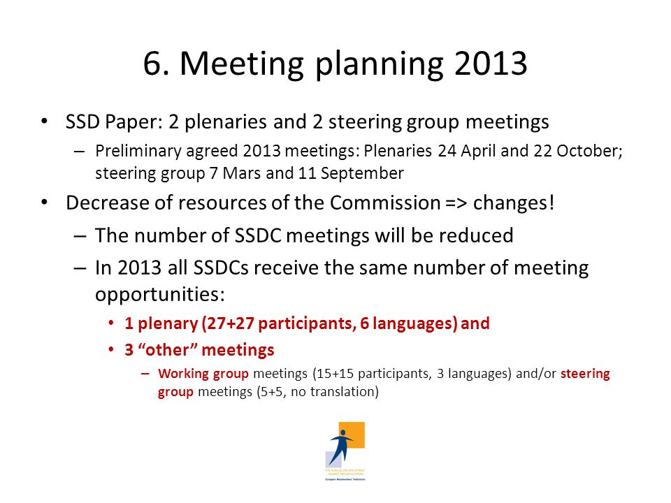 6. Meeting planning 2013 SSD Paper: 2 plenaries and 2 steering group meetings – Preliminary agreed 2013 meetings: Plenaries 24 April and 22 October; s
