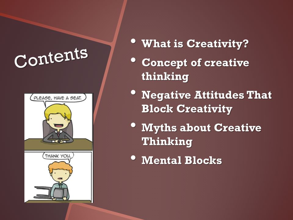 Contents What is Creativity. What is Creativity.