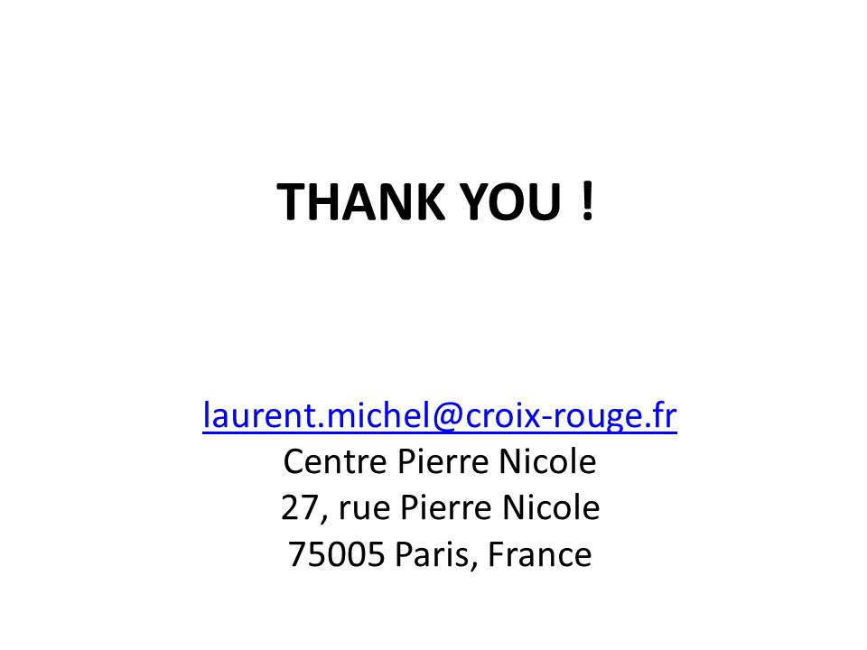 laurent.michel@croix-rouge.fr laurent.michel@croix-rouge.fr Centre Pierre Nicole 27, rue Pierre Nicole 75005 Paris, France THANK YOU !