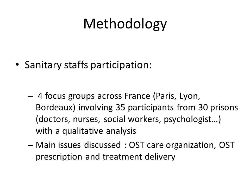 Methodology Sanitary staffs participation: – 4 focus groups across France (Paris, Lyon, Bordeaux) involving 35 participants from 30 prisons (doctors,