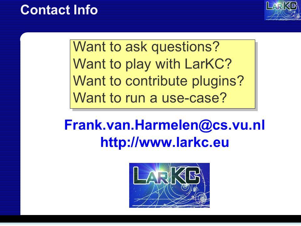 Contact Info Frank.van.Harmelen@cs.vu.nl http://www.larkc.eu Want to ask questions.