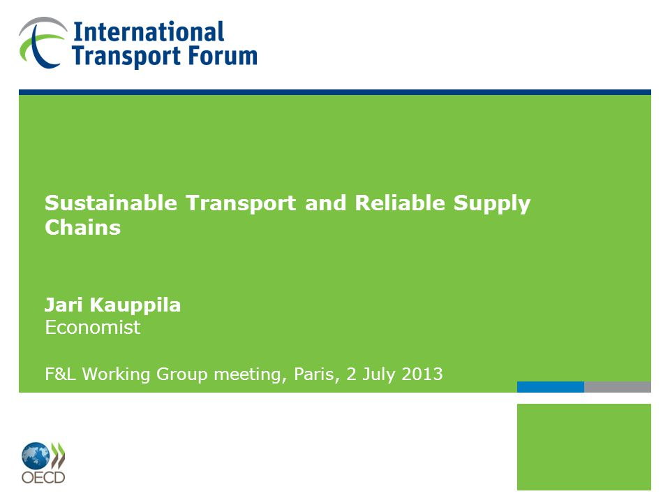 Related work at the ITF/OECD Improving Reliability on Surface Transport Networks (ITF/OECD 2010) http://www.internationaltransportforum.org/Pub/pdf/10Reliability.pdf http://www.internationaltransportforum.org/Pub/pdf/10Reliability.pdf Managing Urban Congestion, ITF/OECD (2007) http://www.internationaltransportforum.org/Pub/pdf/07Congestion.pdf http://www.internationaltransportforum.org/Pub/pdf/07Congestion.pdf Internalisation of External Effect in European Freight Corridors http://www.internationaltransportforum.org/jtrc/DiscussionPapers/DP201310.pdf http://www.internationaltransportforum.org/jtrc/DiscussionPapers/DP201310.pdf Road Haulage Taxes and Charges, Summary analysis and data tables 1998-2012 http://www.internationaltransportforum.org/jtrc/DiscussionPapers/DP201308.pdf (related database available at http://www.internationaltransportforum.org/statistics/taxation/index.html) http://www.internationaltransportforum.org/jtrc/DiscussionPapers/DP201308.pdf http://www.internationaltransportforum.org/statistics/taxation/index.html Measurement of National Level Logistics Costs and Performance http://www.internationaltransportforum.org/statistics/taxation/index.html http://www.internationaltransportforum.org/statistics/taxation/index.html All ITF/OECD work on shipping http://internationaltransportforum.org/jtrc/maritime/index.html http://internationaltransportforum.org/jtrc/maritime/index.html 2