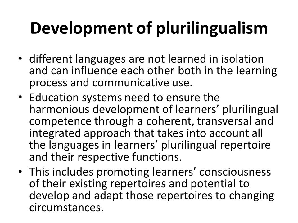 Development of plurilingualism different languages are not learned in isolation and can influence each other both in the learning process and communic