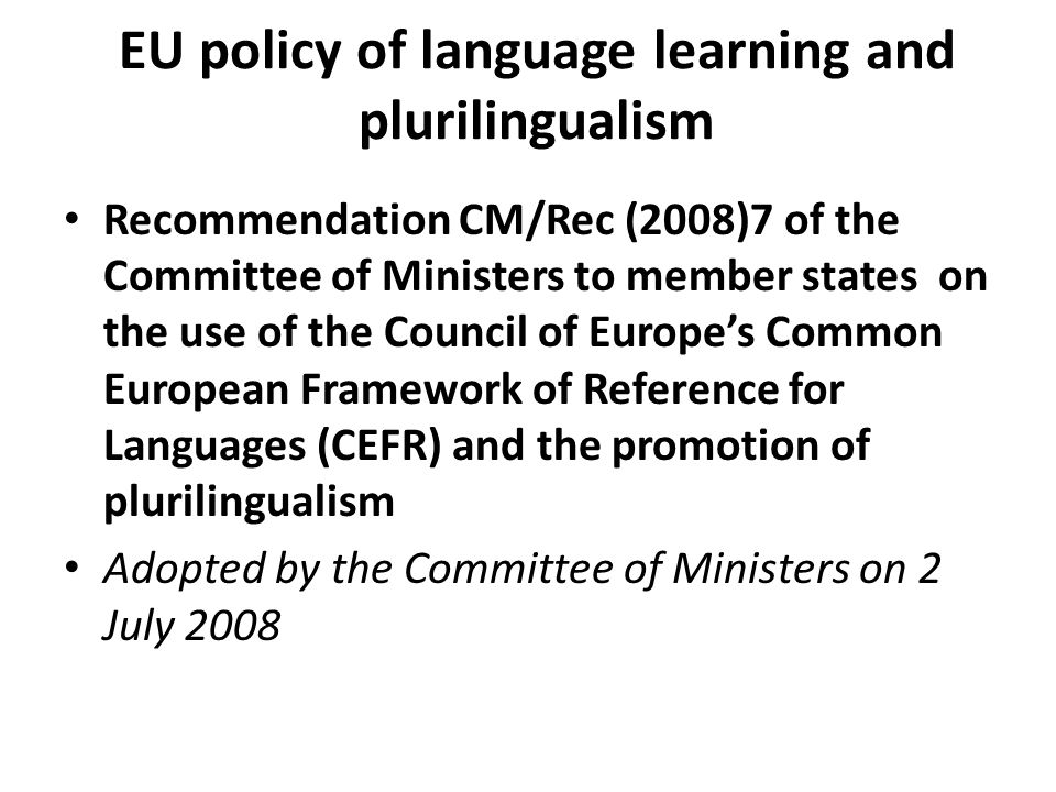 EU policy of language learning and plurilingualism Recommendation CM/Rec (2008)7 of the Committee of Ministers to member states on the use of the Coun