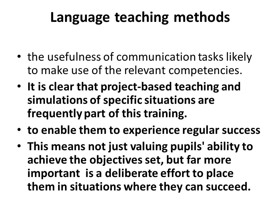 Language teaching methods the usefulness of communication tasks likely to make use of the relevant competencies. It is clear that project-based teachi