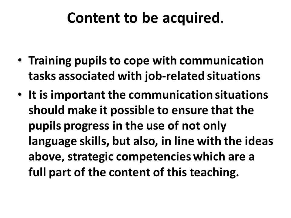 Content to be acquired. Training pupils to cope with communication tasks associated with job-related situations It is important the communication situ