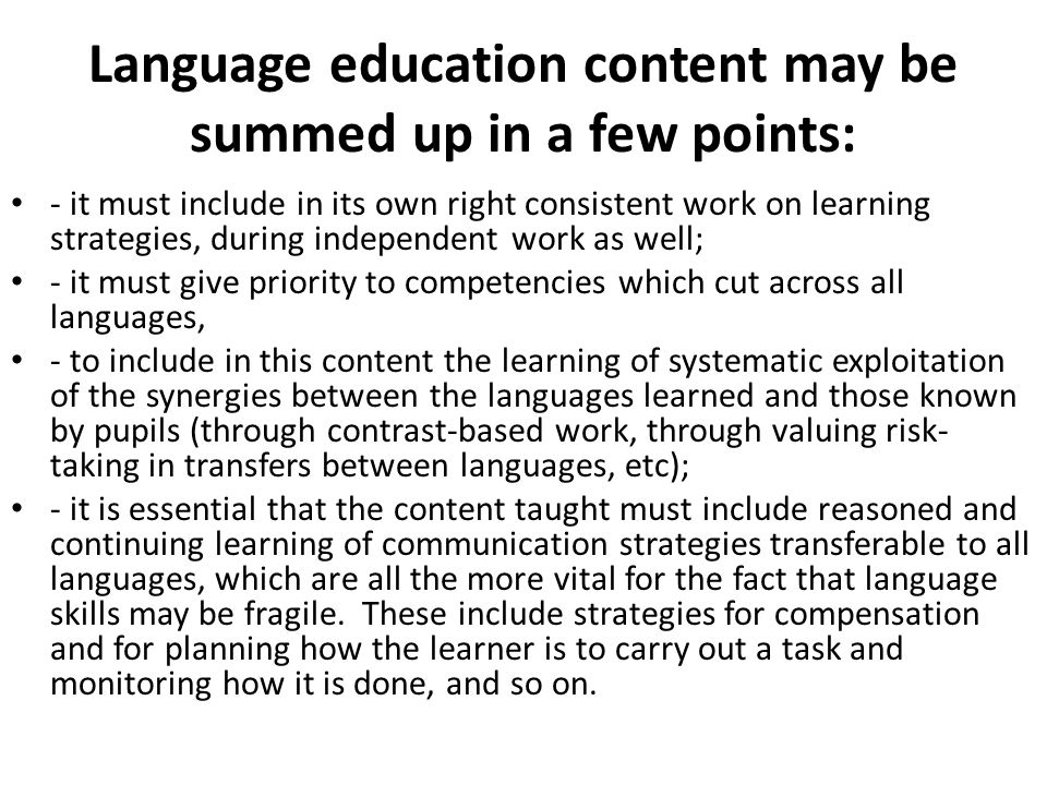 Language education content may be summed up in a few points: - it must include in its own right consistent work on learning strategies, during indepen
