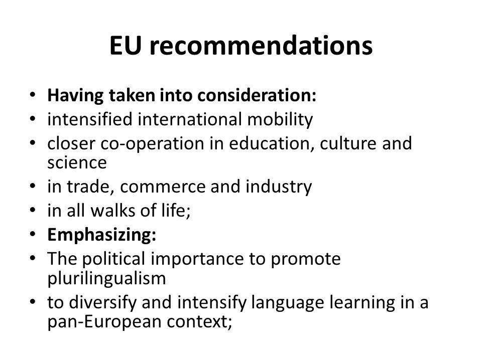 EU recommendations Having taken into consideration: intensified international mobility closer co-operation in education, culture and science in trade,