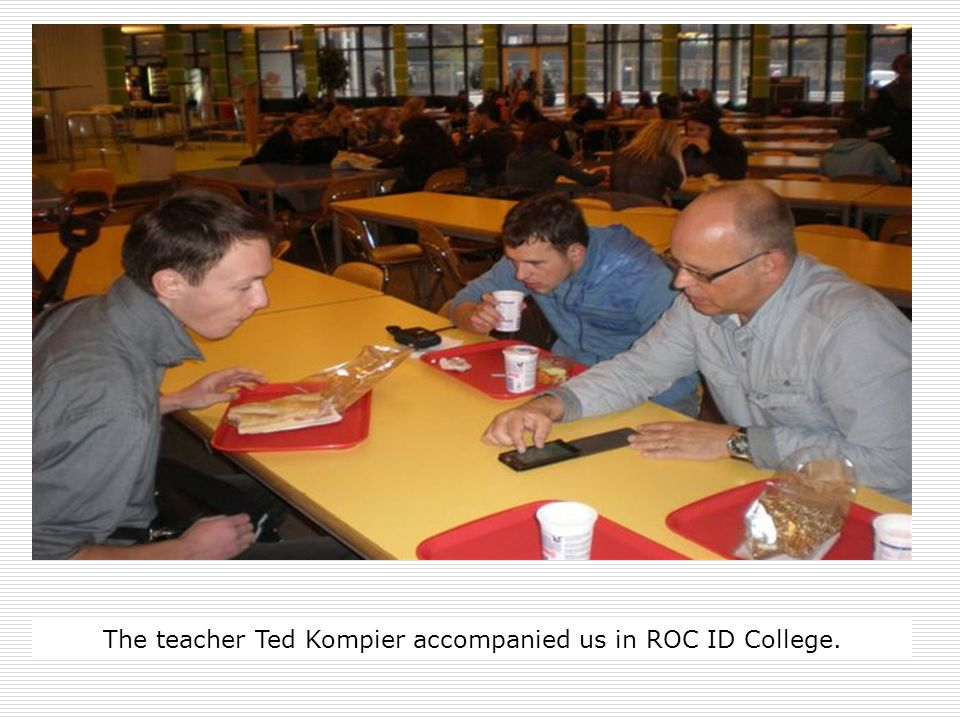 The teacher Ted Kompier accompanied us in ROC ID College.