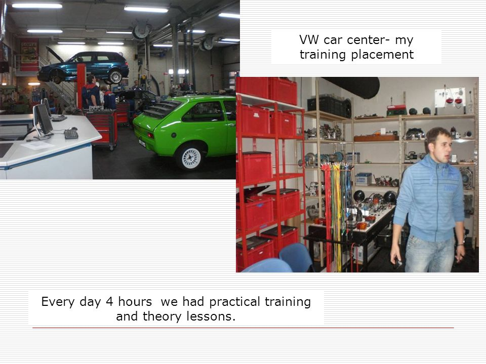 Every day 4 hours we had practical training and theory lessons. VW car center- my training placement