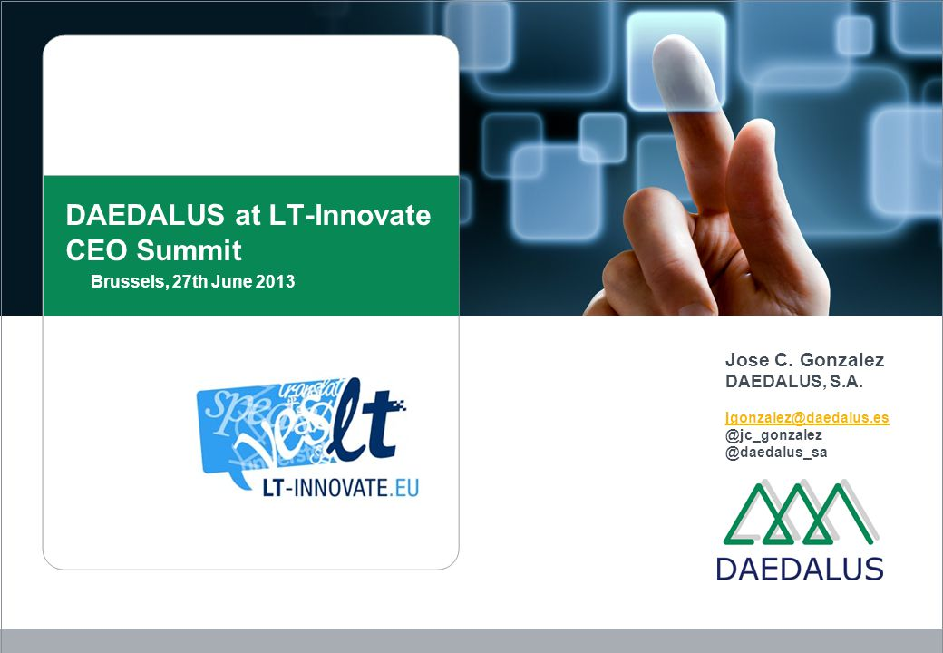 DAEDALUS at LT-Innovate CEO Summit Brussels, 27th June 2013 Jose C.