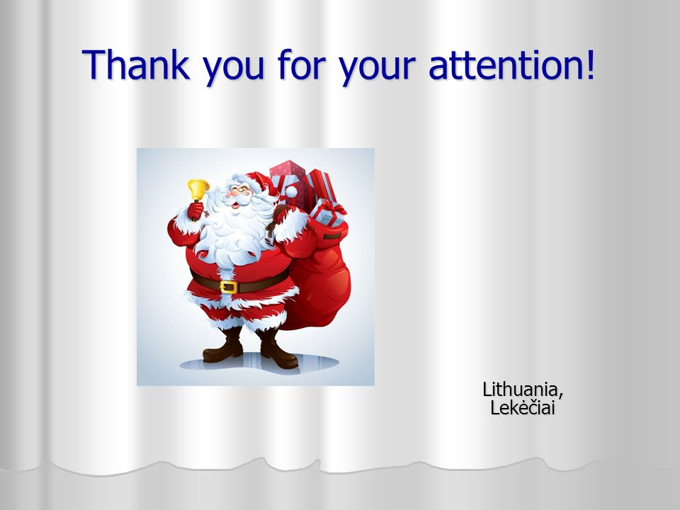 Thank you for your attention! Lithuania, Lekėčiai Lithuania, Lekėčiai