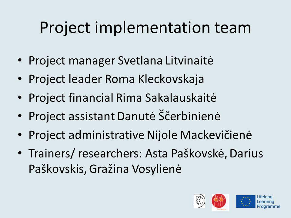 Project implementation team Project manager Svetlana Litvinaitė Project leader Roma Kleckovskaja Project financial Rima Sakalauskaitė Project assistan