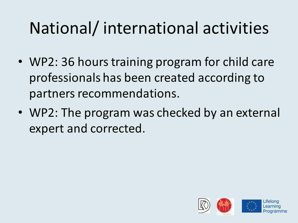 National/ international activities WP2: 36 hours training program for child care professionals has been created according to partners recommendations.