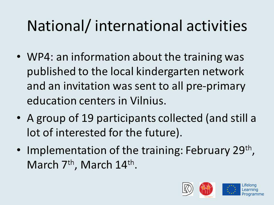 National/ international activities WP4: an information about the training was published to the local kindergarten network and an invitation was sent to all pre-primary education centers in Vilnius.