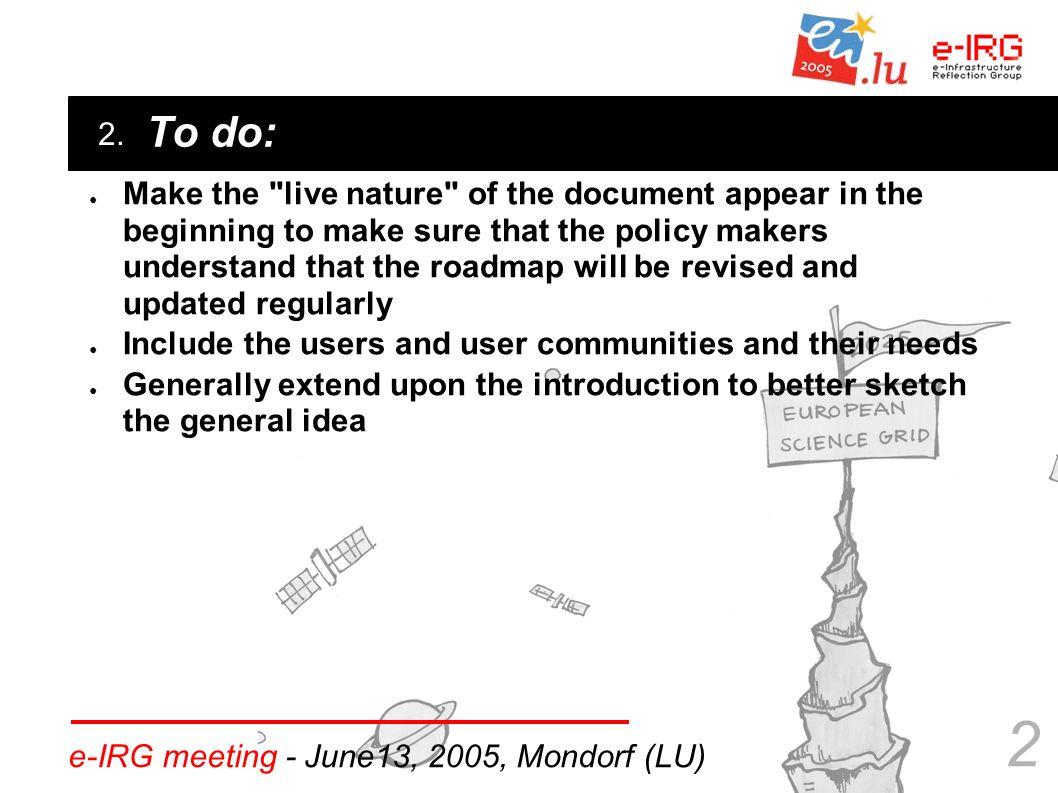 2. e-IRG meeting - June13, 2005, Mondorf (LU) 2 To do: ● Make the